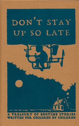 Don't Stay Up So Late: A Treasury of Bedtime Stories Written for Children by Children