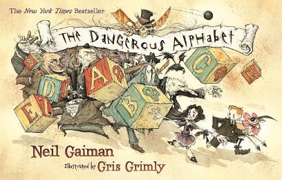 The Dangerous Alphabet by Neil Gaiman, illustrated by Gris Grimly