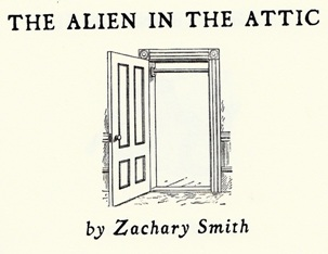 """""""The Alien in the Attic"""" by Zachary Smith"""